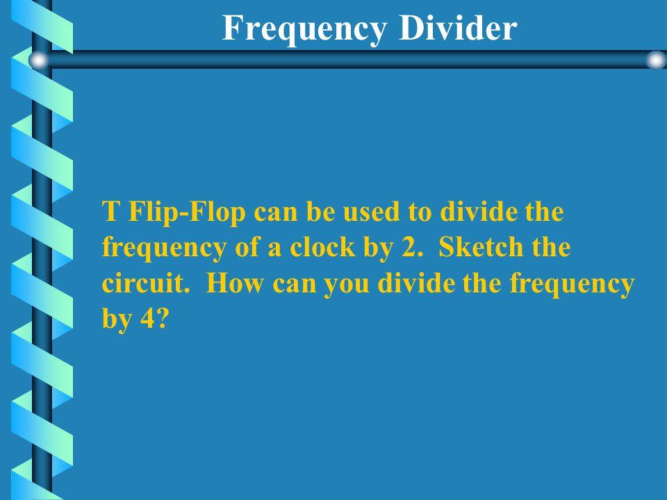 D Flip-Flop and T Flip-Flop Characteristic Tables D Flip-Flop T Flip-Flop D Q(t+1) T Q(t+1) 0 0 0 No Change 1 1 1 Toggles