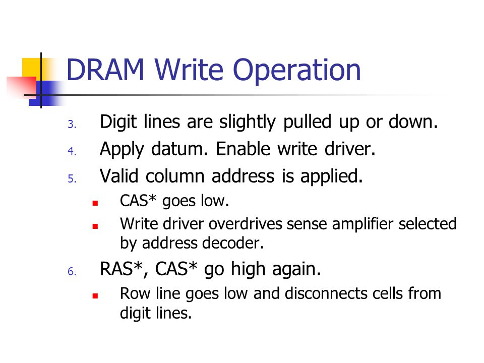 DRAM Write Operation 3. Digit lines are slightly pulled up or down.