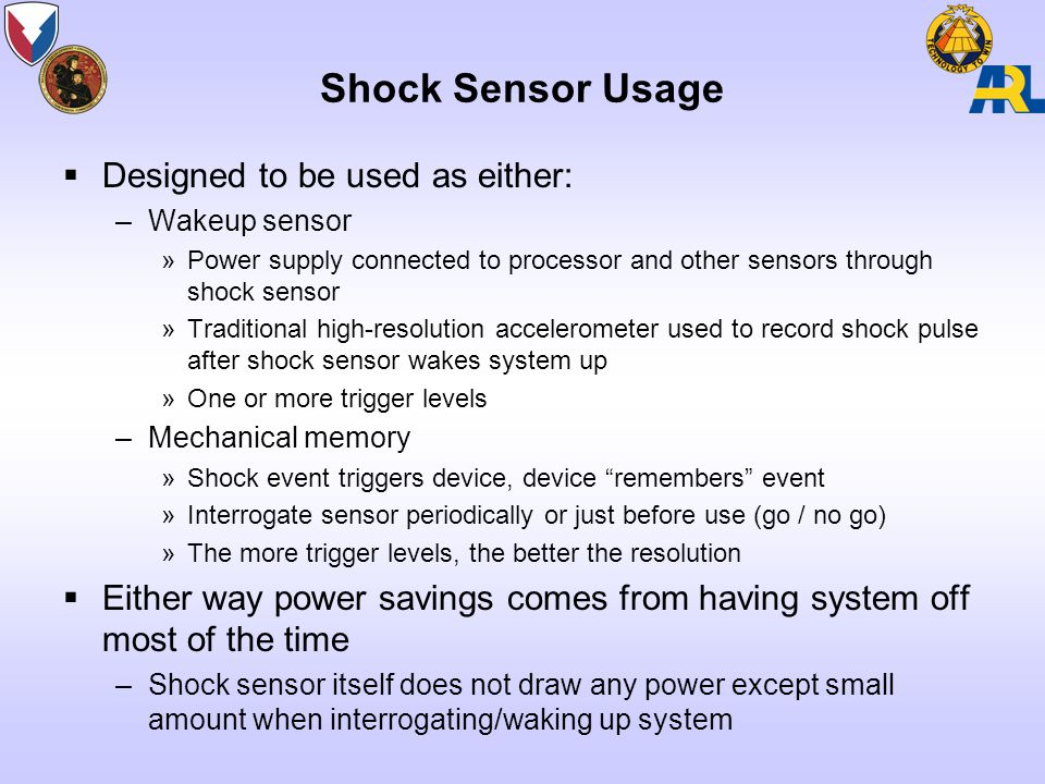Shock Sensor Usage  Designed to be used as either: –Wakeup sensor »Power supply connected to processor and other sensors through shock sensor »Tradit