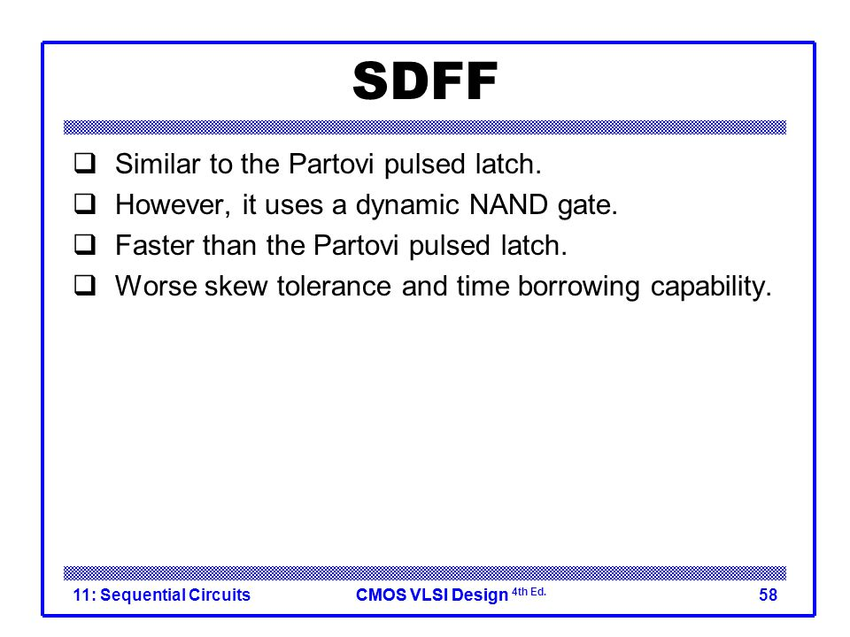 CMOS VLSI DesignCMOS VLSI Design 4th Ed. SDFF  Similar to the Partovi pulsed latch.