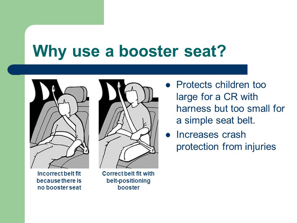 Why use a booster seat.