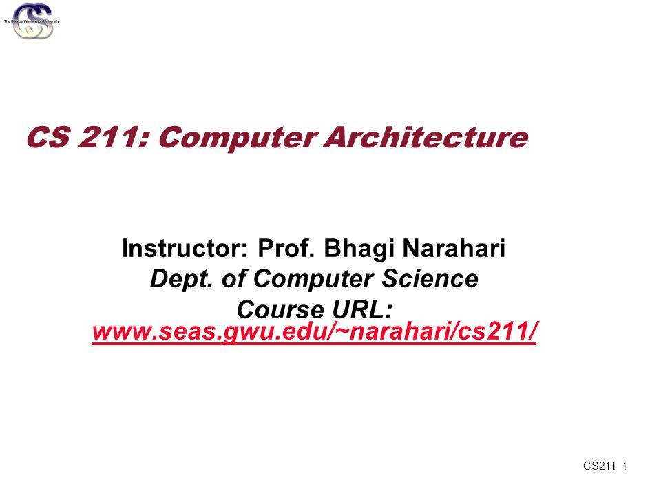 CS211 1 CS 211: Computer Architecture Instructor: Prof. Bhagi Narahari Dept. of Computer Science Course URL: www.seas.gwu.edu/~narahari/cs211/ www.sea
