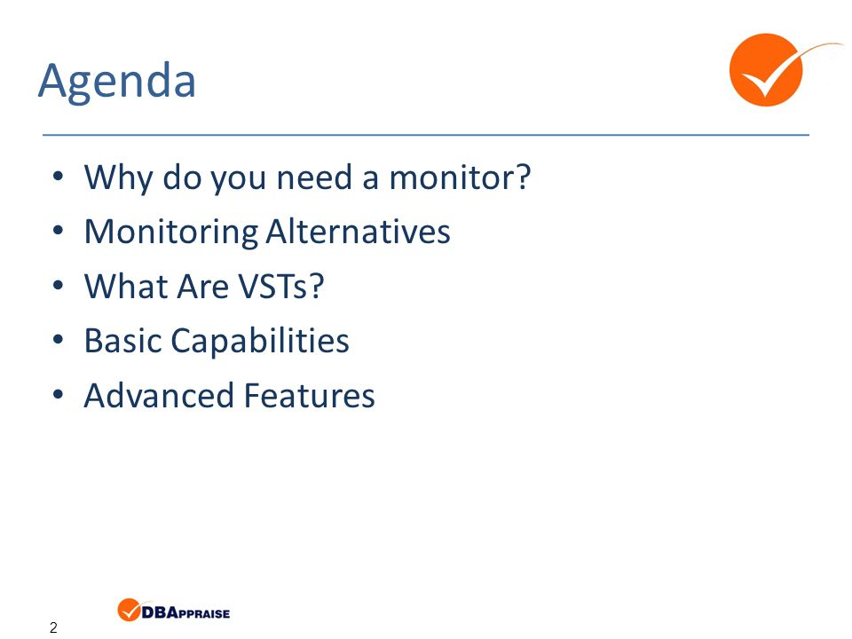 2 Agenda Why do you need a monitor. Monitoring Alternatives What Are VSTs.