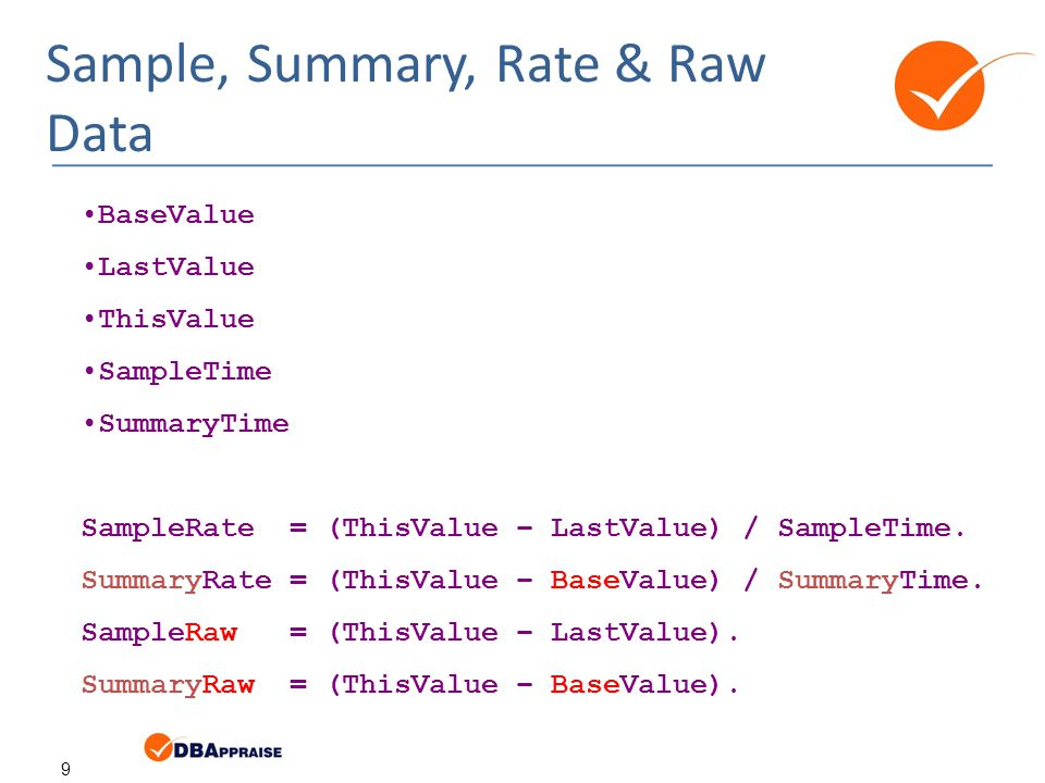 9 Sample, Summary, Rate & Raw Data BaseValue LastValue ThisValue SampleTime SummaryTime SampleRate = (ThisValue – LastValue) / SampleTime.