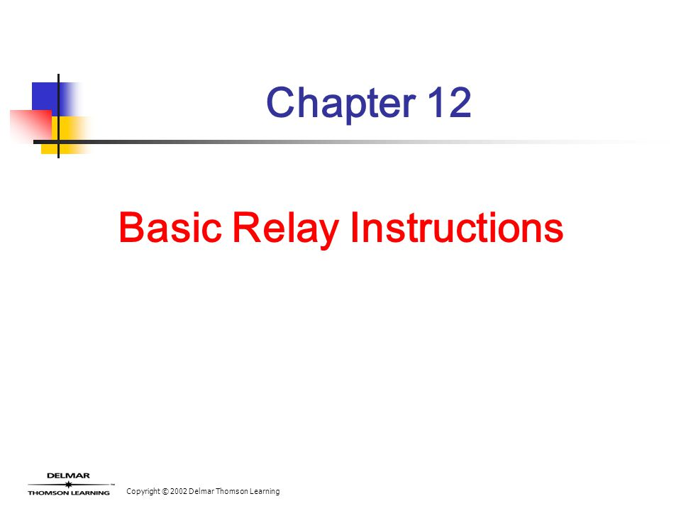 Copyright © 2002 Delmar Thomson Learning Chapter 12 Basic Relay Instructions