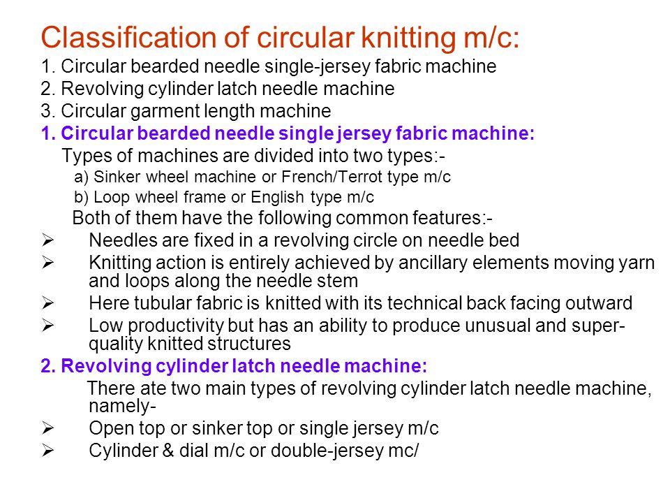 Classification of circular knitting m/c: 1.Circular bearded needle single-jersey fabric machine 2.