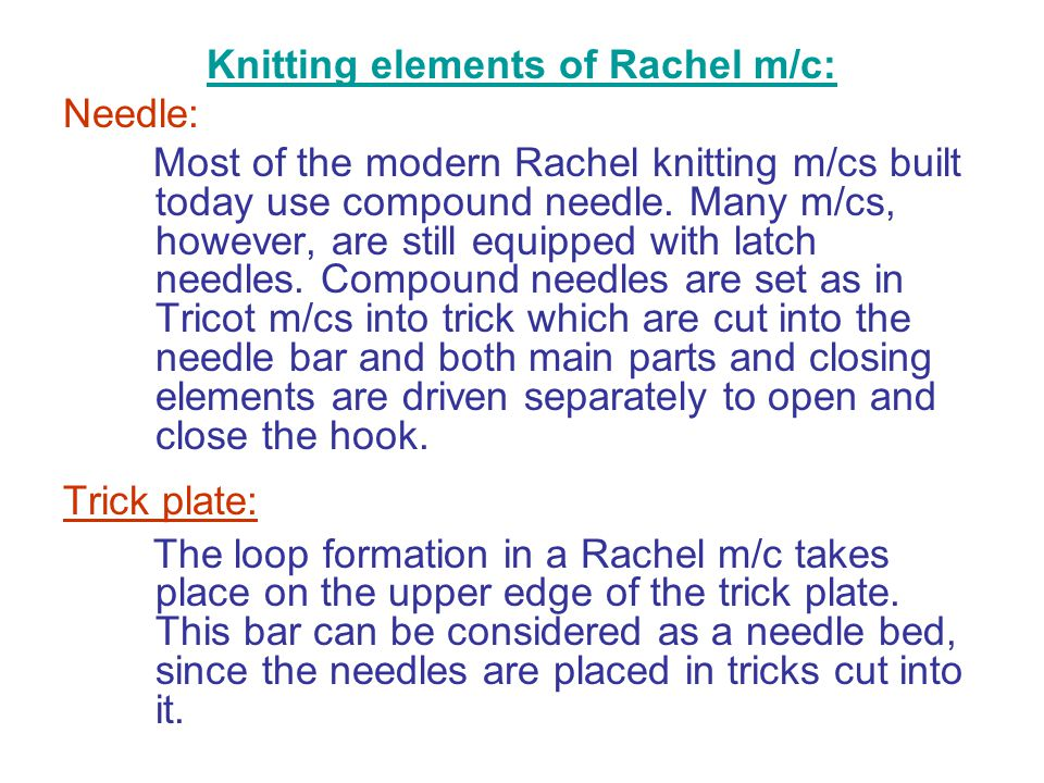 Knitting elements of Rachel m/c: Needle: Most of the modern Rachel knitting m/cs built today use compound needle. Many m/cs, however, are still equipp