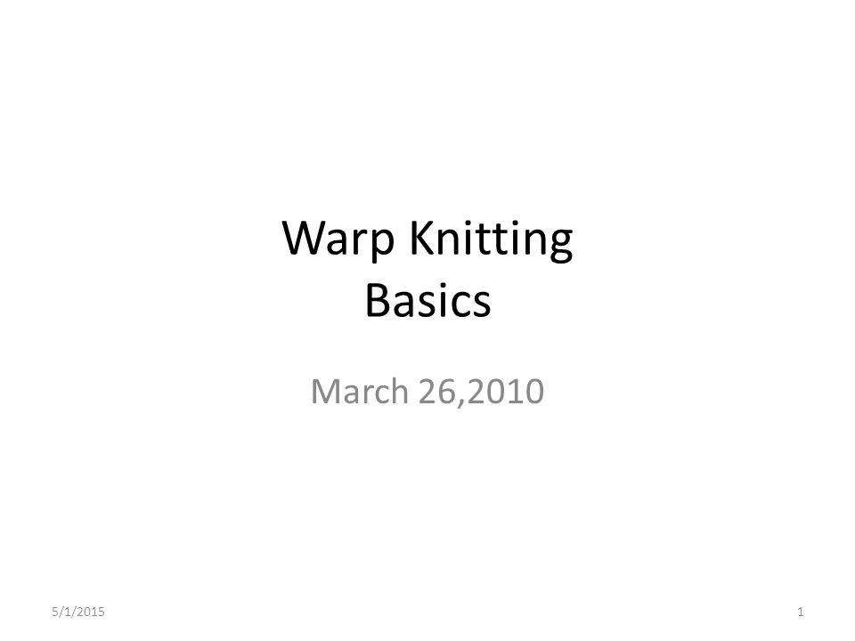 5/1/201512 Warp Knitting Technology Warp knitting machines--needles are mounted collectively and rigidly in a horizontal metal bar (the needle bar that runs the full knitting width of the machine).