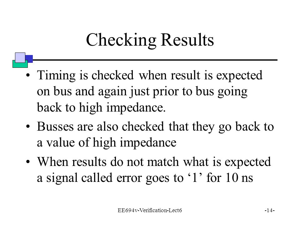 EE694v-Verification-Lect6-14- Checking Results Timing is checked when result is expected on bus and again just prior to bus going back to high impedance.
