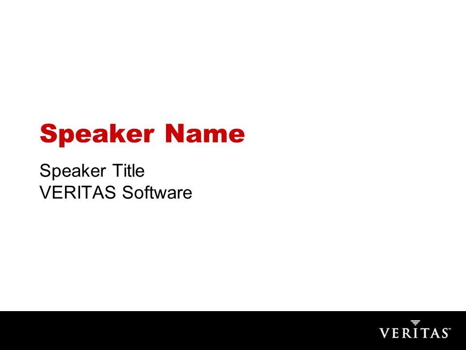 Speaker Name Speaker Title VERITAS Software