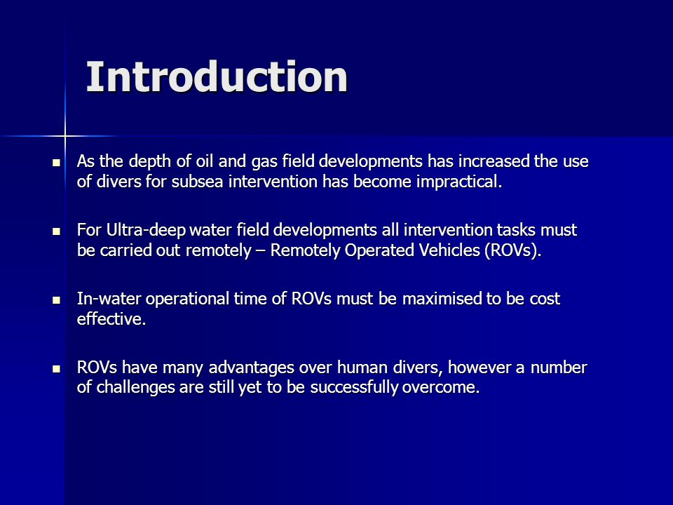 Introduction As the depth of oil and gas field developments has increased the use of divers for subsea intervention has become impractical.