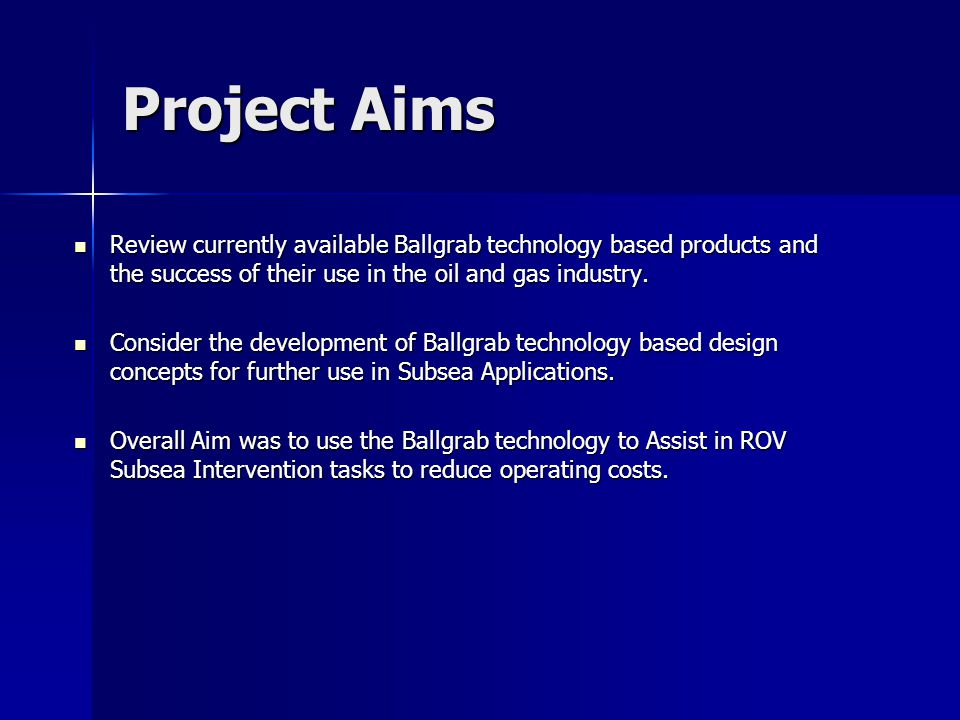 Project Aims Review currently available Ballgrab technology based products and the success of their use in the oil and gas industry.