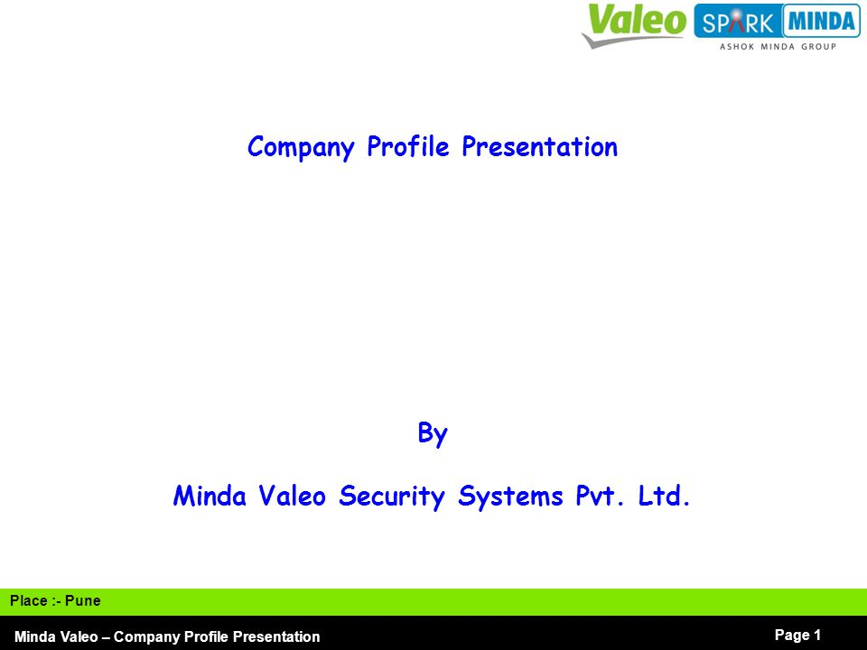 I Minda Valeo – Company Profile Presentation Page 2 Electronic & Mechanical Security Systems for Automotive Industry Enabling a better automotive world Automotive Security Systems - Four Wheeler & Off Road Vehicles - Mechanical & Electronic