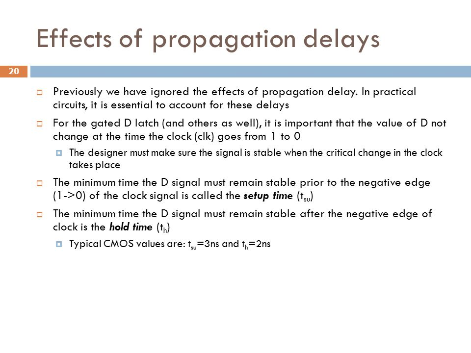 Effects of propagation delays  Previously we have ignored the effects of propagation delay. In practical circuits, it is essential to account for the