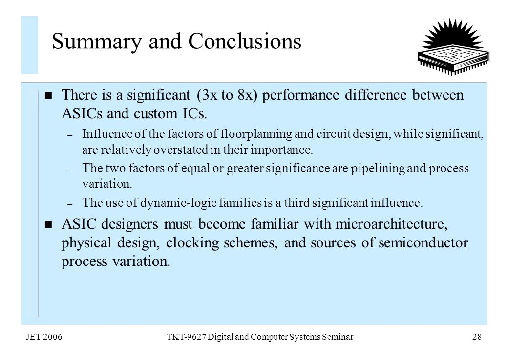 JET 2006TKT-9627 Digital and Computer Systems Seminar28 Summary and Conclusions n There is a significant (3x to 8x) performance difference between ASI