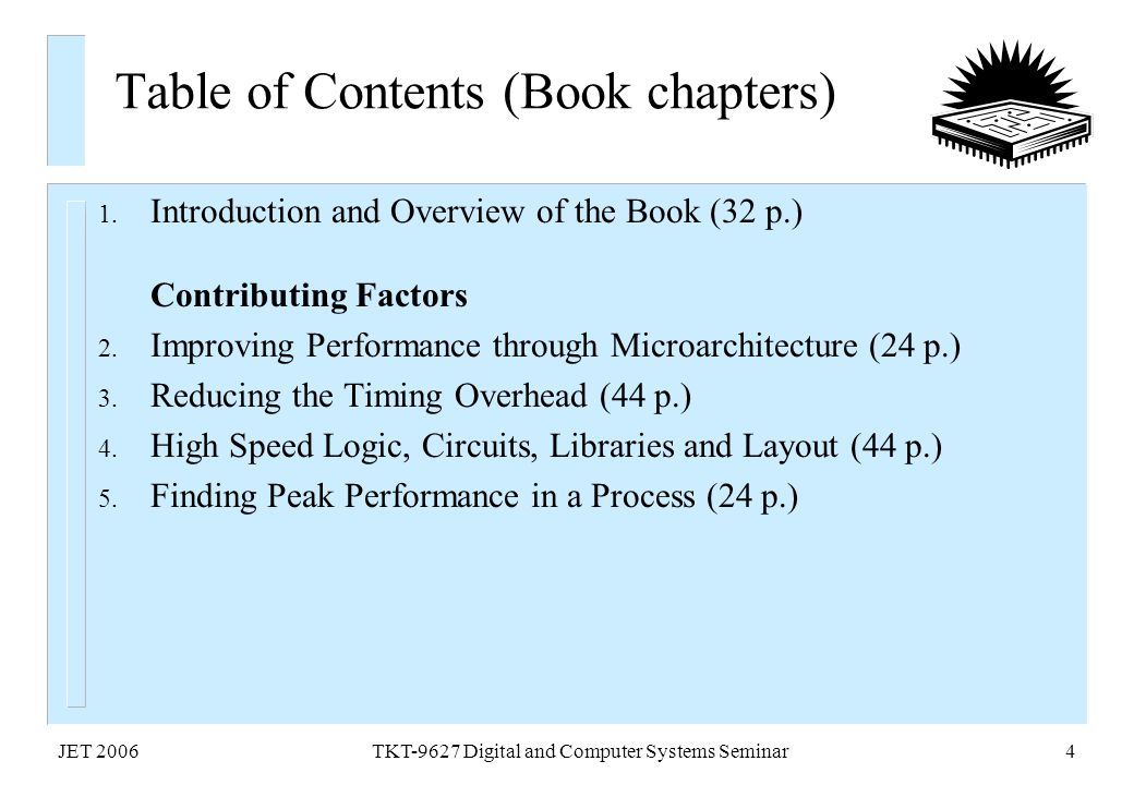 JET 2006TKT-9627 Digital and Computer Systems Seminar4 Table of Contents (Book chapters) 1. Introduction and Overview of the Book (32 p.) Contributing
