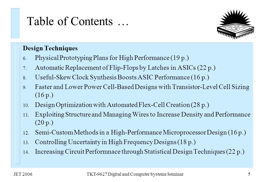 JET 2006TKT-9627 Digital and Computer Systems Seminar5 Table of Contents … Design Techniques 6. Physical Prototyping Plans for High Performance (19 p.