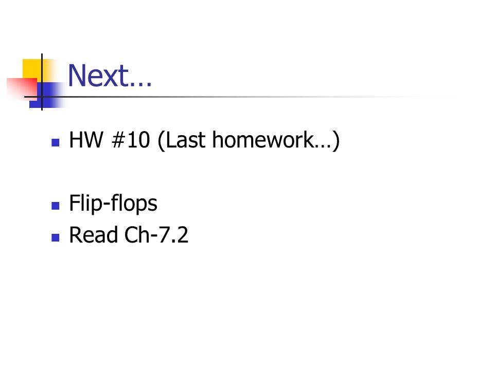 Next… HW #10 (Last homework…) Flip-flops Read Ch-7.2