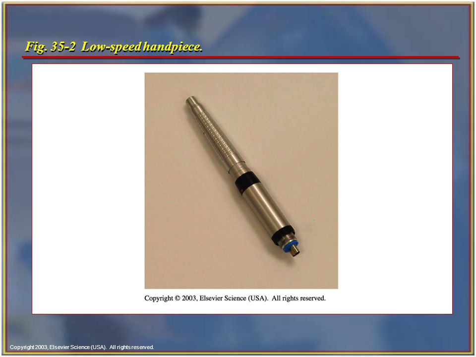 Copyright 2003, Elsevier Science (USA). All rights reserved. Fig. 35-2 Low-speed handpiece.
