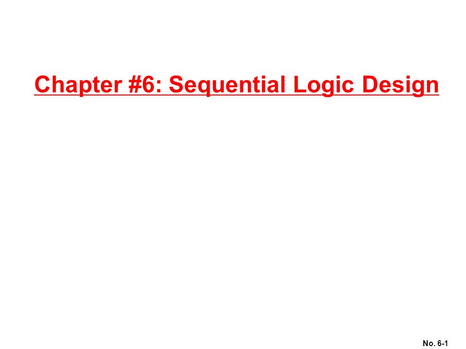 No. 6-1 Chapter #6: Sequential Logic Design