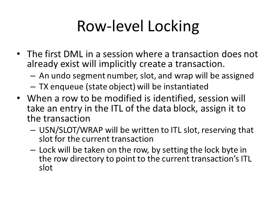 Row-level Locking The first DML in a session where a transaction does not already exist will implicitly create a transaction.