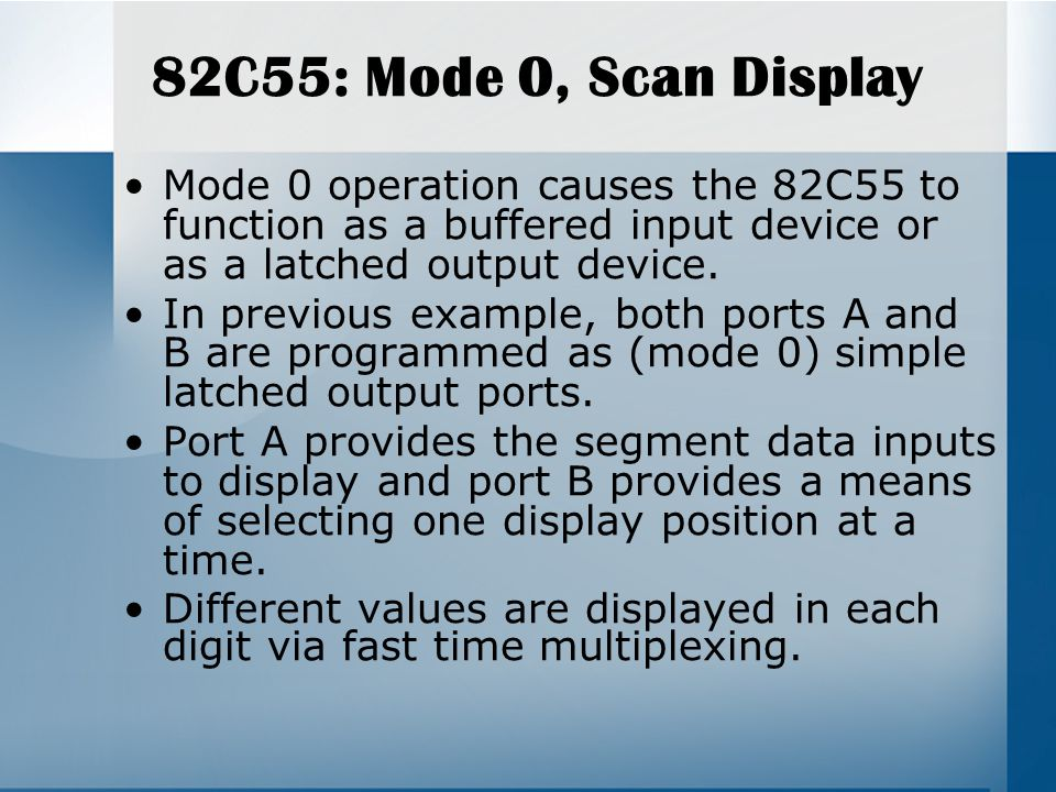 Mode 0 operation causes the 82C55 to function as a buffered input device or as a latched output device.