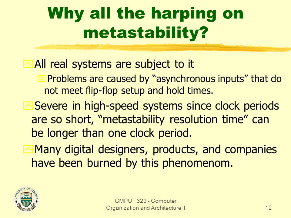CMPUT 329 - Computer Organization and Architecture II12 Why all the harping on metastability.