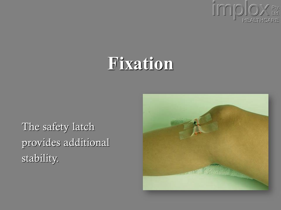 Fixation The safety latch provides additional stability.