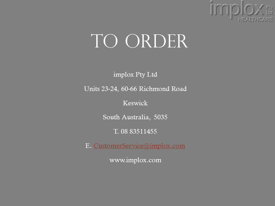 TO ORDER implox Pty Ltd Units 23-24, 60-66 Richmond Road Keswick South Australia, 5035 T.