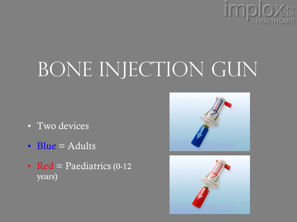 Paediatric Bone Injection Gun How it works Trocar and Cannula contained within red plastic barrel Powered by spring loaded piston in white plastic handle Trocar and cannula propelled from barrel, into bone, when device is triggered