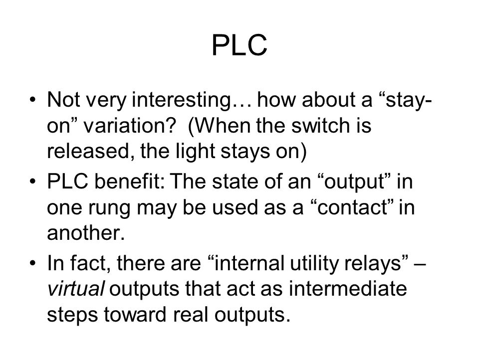 PLC Not very interesting… how about a stay- on variation.