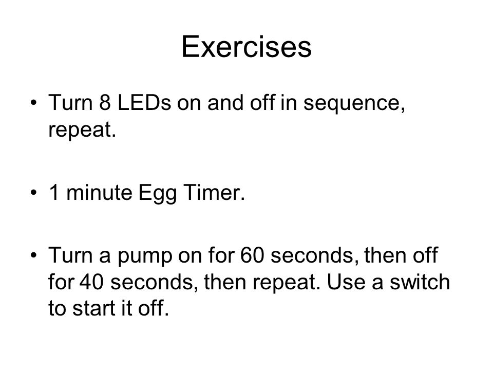Exercises Turn 8 LEDs on and off in sequence, repeat.