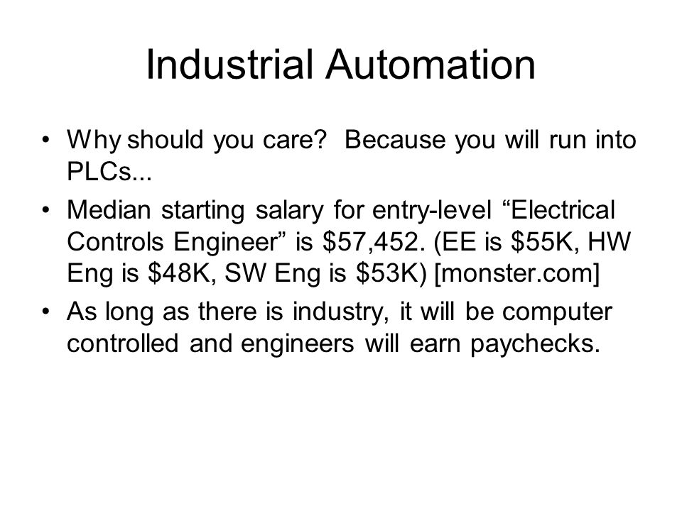 Industrial Automation Why should you care. Because you will run into PLCs...