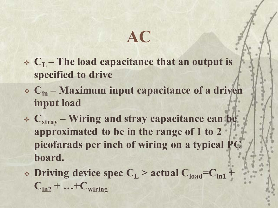 AC  C L – The load capacitance that an output is specified to drive  C in – Maximum input capacitance of a driven input load  C stray – Wiring and