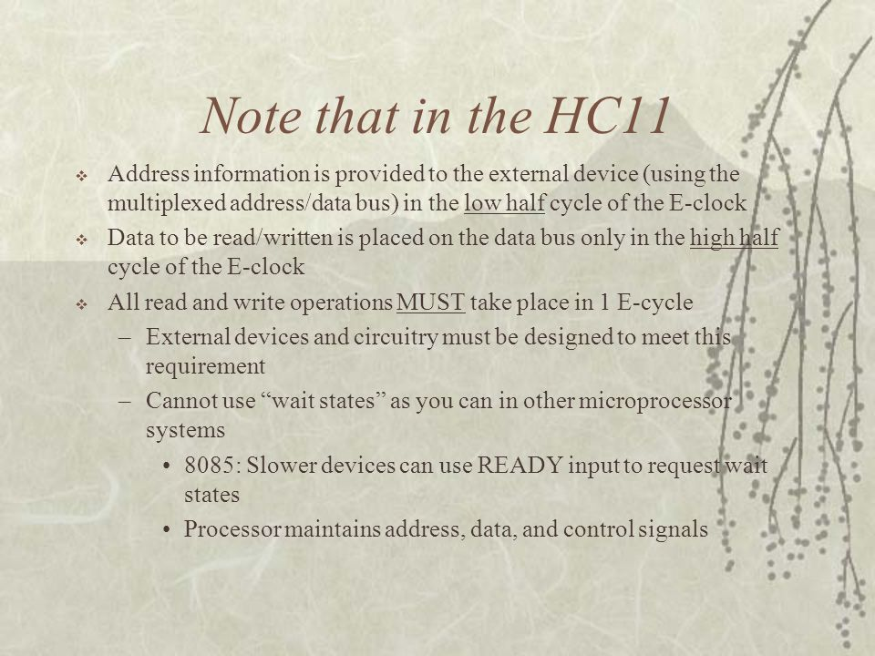 Note that in the HC11  Address information is provided to the external device (using the multiplexed address/data bus) in the low half cycle of the E