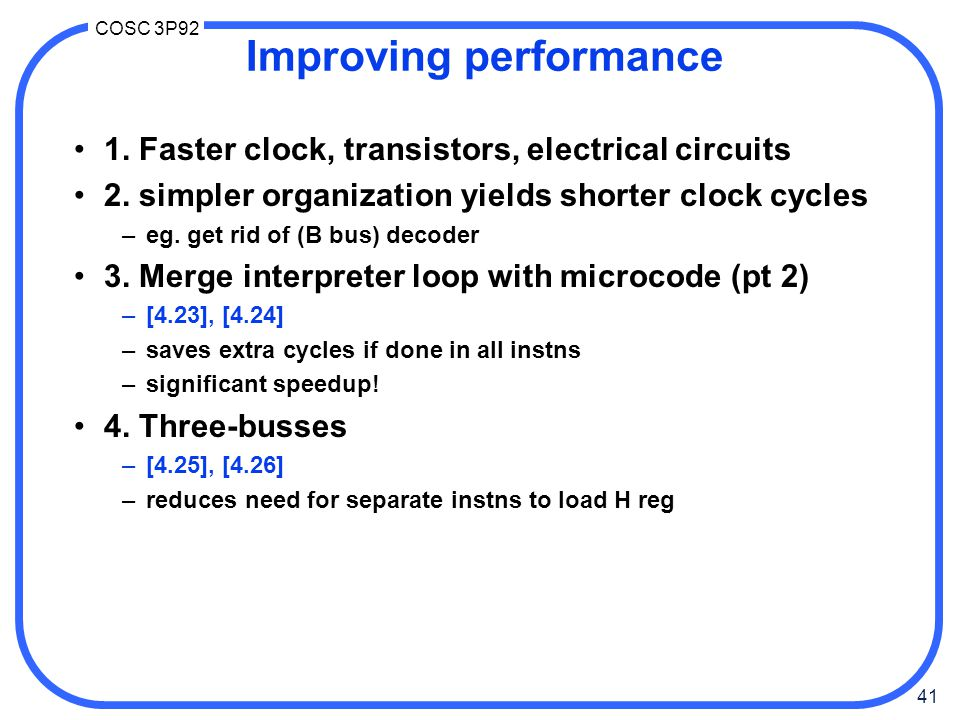 41 COSC 3P92 Improving performance 1. Faster clock, transistors, electrical circuits 2.