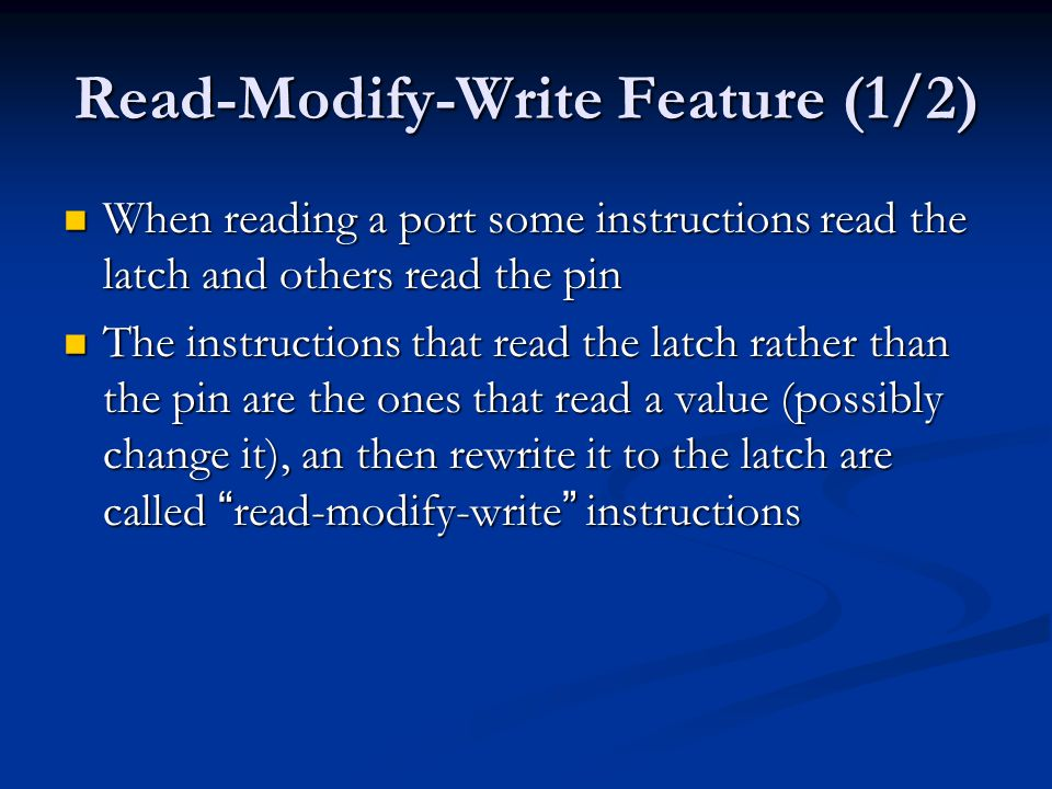 Read-Modify-Write Feature (1/2) When reading a port some instructions read the latch and others read the pin When reading a port some instructions rea