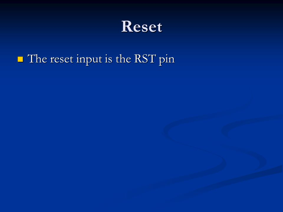Reset The reset input is the RST pin The reset input is the RST pin