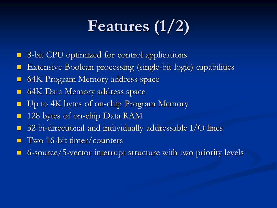 Features (1/2) 8-bit CPU optimized for control applications 8-bit CPU optimized for control applications Extensive Boolean processing (single-bit logi