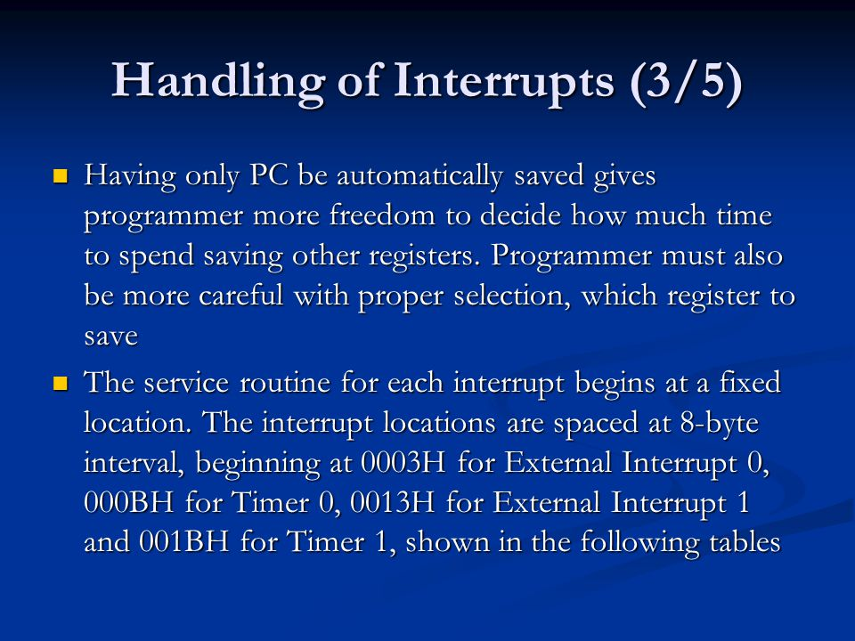 Handling of Interrupts (3/5) Having only PC be automatically saved gives programmer more freedom to decide how much time to spend saving other registe