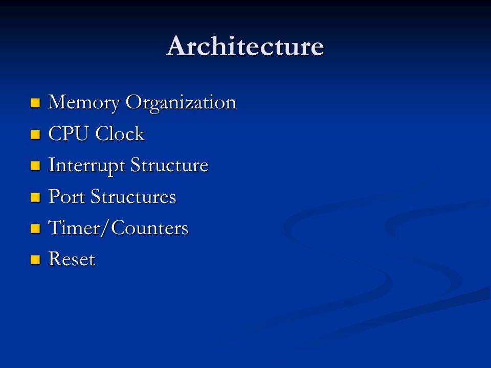 Architecture Memory Organization Memory Organization CPU Clock CPU Clock Interrupt Structure Interrupt Structure Port Structures Port Structures Timer