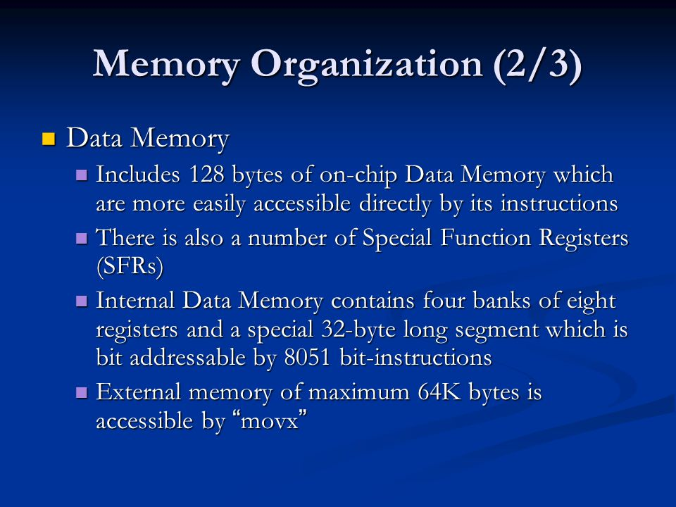 Memory Organization (2/3) Data Memory Data Memory Includes 128 bytes of on-chip Data Memory which are more easily accessible directly by its instructi