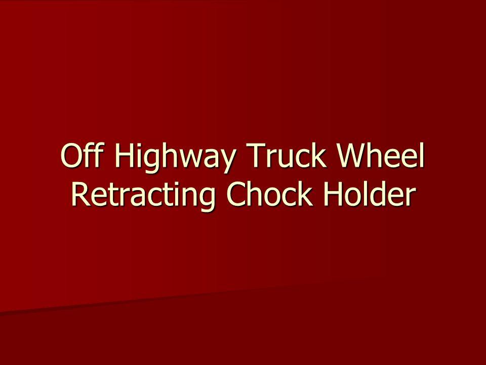 Off Highway Truck Wheel Retracting Chock Holder