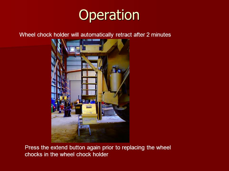 Operation Wheel chock holder will automatically retract after 2 minutes Press the extend button again prior to replacing the wheel chocks in the wheel