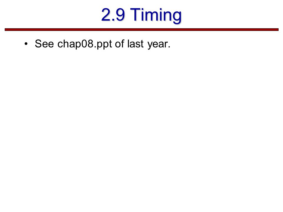 2.9 Timing See chap08.ppt of last year.