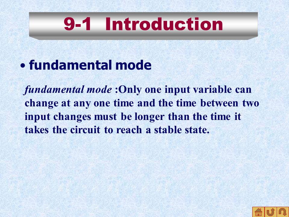 9-1 Introduction fundamental mode fundamental mode :Only one input variable can change at any one time and the time between two input changes must be