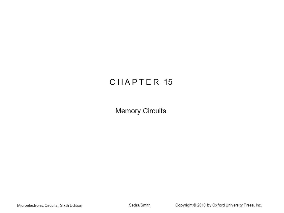 Microelectronic Circuits, Sixth Edition Sedra/Smith Copyright © 2010 by Oxford University Press, Inc. C H A P T E R 15 Memory Circuits