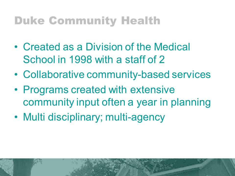 Preceding LATCH 3 school-based clinics: 1 high school, 2 elementary Minority health careers Primary care with FQHC for homebound: diabetes, HTN, asthma Dental van with Health Dept and schools Large Medicaid care management programs: –10,500 enrollees (now 20,000) in Durham –Non-clinical staff –Deliver education, advocacy, follow-up on clinic care, navigation in homes