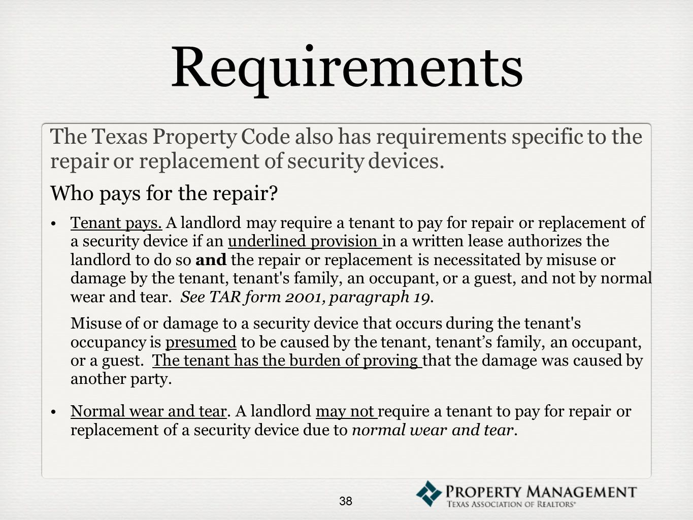 Requirements The Texas Property Code also has requirements specific to the repair or replacement of security devices.