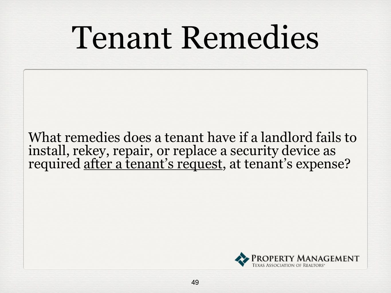 Tenant Remedies What remedies does a tenant have if a landlord fails to install, rekey, repair, or replace a security device as required after a tenant's request, at tenant's expense.